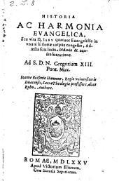 Historia ac harmonia evangelica, seu vita Jesu quatuor Evangelistis in unum ... corpus congestis etc