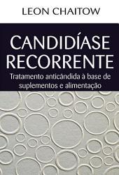 Candidíase Recorrente: Tratamento anticândida à base de suplementos e alimentação