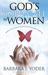God's Bold Call to Women: Embrace Your God Given Destiny With Kingdom Authority