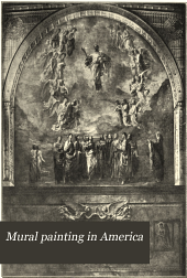Mural Painting in America: The Scammon Lectures, Delivered Before the Art Institute of Chicago, March, 1912, and Since Greatly Enlarged, by Edwin Howland Blashfield
