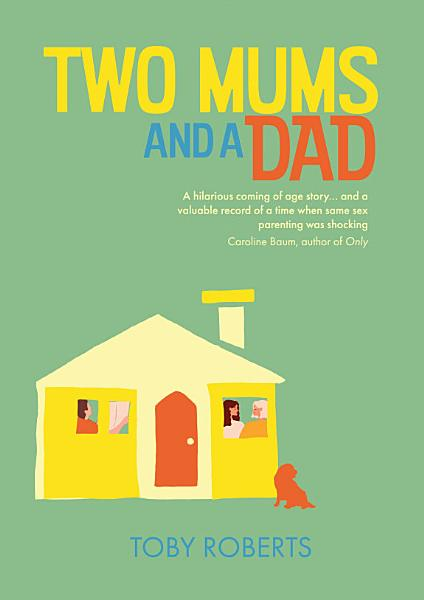 Download Two Mums and a Dad Book