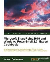 Microsoft SharePoint 2010 and Windows Powershell 2. 0: Expert Cookbook