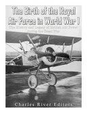 The Birth of the Royal Air Force in World War I PDF