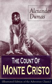 The Count Of Monte Cristo (Illustrated Edition of the Adventure Classic): Historical Thriller from the renowned French writer, known for The Three Musketeers, The Black Tulip, Twenty Years After, La Reine Margot and The Man in the Iron Mask