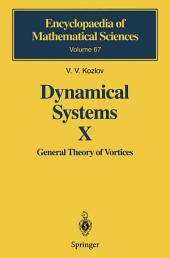Dynamical Systems X: General Theory of Vortices