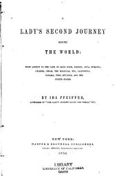 A lady's second journey round the world: from London to the cape of Good Hope, Borneo, Java, Sumatra, Celebes, Ceram, the Moluccas, etc., California, Panama, Peru, Ecuador, and the United States