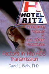 Hotel Ritz¿Comparing Mexican and U.S. Street Prostitutes: Factors in HIV/AIDS Transmission