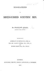 Biographies of Distinguished Scientific Men ... Translated by ... W. H. Smyth ... the Rev. Baden Powell ... and R. Grant
