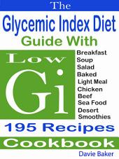 The Glycemic Index Diet Guide With Low Gi 195 Recipes Cookbook: Breakfast Soup Salad Baked Light Meal Chicken Beef Sea Food Desert Smoothies