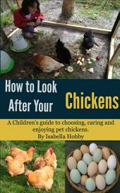 How to look after your Chickens: Pet Care for Children