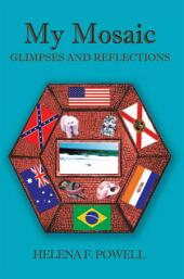 My Mosaic: GLIMPSES AND REFLECTIONS