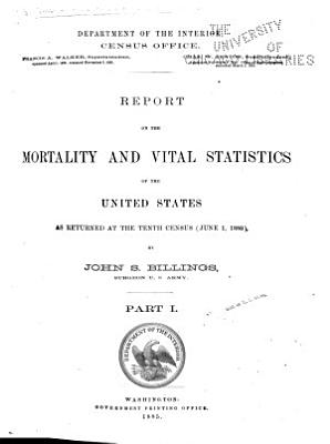 Census Reports Tenth Census  Report on the mortality and vital statistics of the United States as returned at the Tenth Census  June 1  1880  PDF