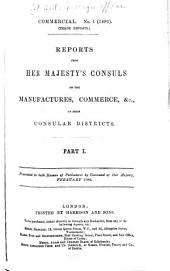 Reports from Her Majesty's Consuls on the Manufactures, Commerce, &c. of Their Consular Districts: Parts 1-5