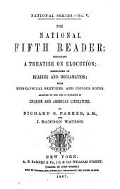 The National Fifth Reader: Containing a Treatise on Elocution; Exercises in Reading and Declamation; with Biographical Sketches, and Copious Notes. Adapted to the Use of Students in English and American Literature