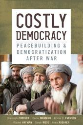 Costly Democracy: Peacebuilding and Democratization After War