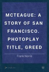 McTeague: A Story of San Francisco. Photoplay Title, Greed
