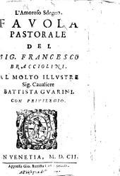 L'amoroso sdegno. Fauola pastorale del sig. Francesco Bracciolini. Al molto illustre sig. caualiere Battista Guarini