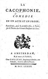 La Cacophonie, comédie en un acte et en prose, etc. [By J. J. C. Renout.]