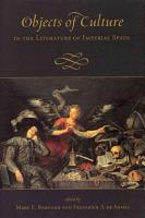 Objects of Culture in the Literature of Imperial Spain PDF