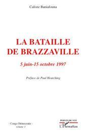 La bataille de Brazzaville 5 juin - 15 octobre 1997