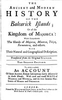 The Ancient and Modern History of the Balearick Islands  Or of the Kingdom of Majorca  which Comprehends the Islands of Majorca  Minorca  Yvica  Formentera and Others PDF
