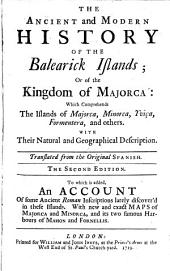The ancient and modern history of the Balearick Islands: or of the kingdom of Majorca: which comprehends the islands of Majorca, Minorca, Yvica, Formentera and others: With their natural and geographical description. Translated from the original Spanish