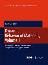 Dynamic Behavior of Materials, Volume 1: Proceedings of the 2010 Annual Conference on Experimental and Applied Mechanics