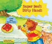 Super Ben's Dirty Hands: A Book about Healthy Habits