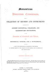 Monasticon Dioecesis Exoniensis, Being a Collection of Records and Instruments Illustrating the Ancient ... Foundations, in the Counties of Cornwall and Devon, with Historical Notices, and a Supplement ...