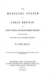 The Monetary System of Great Britain: Its History, Defetcs [sic] and Proposed Remedial Measures Concisely Explained
