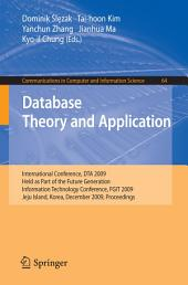 Database Theory and Application: International Conference, DTA 2009, Held as Part of the Future Generation Information Technology Conference, FGIT 2009, Jeju Island, Korea, December 10-12, 2009, Proceedings