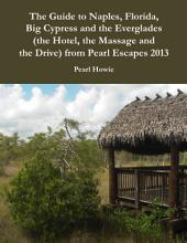 The Guide to Naples, Florida, Big Cypress and the Everglades (the Hotel, the Massage and the Drive) from Pearl Escapes 2013