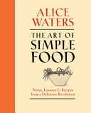 The Art of Simple Food  Notes  Lessons  and Recipes from a Delicious Revolution