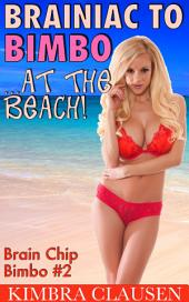 Brainiac to Bimbo: At the Beach (Bimbofication, MILF, Mind Control)