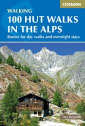 100 Hut Walks in the Alps: Routes for day walks and overnight stays in France, Switzerland, Italy, Austria and Slovenia, Edition 3