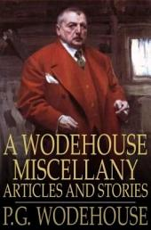 A Wodehouse Miscellany: Articles and Stories