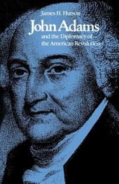 John Adams and the Diplomacy of the American Revolution