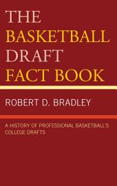 The Basketball Draft Fact Book: A History of Professional Basketball's College Drafts