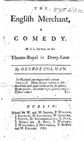 "The English Merchant ... As it is Acted at the Theatre-Royal in Drury-Lane. [Based on ""Le Café, Ou L'Ecossaise"" by Voltaire. Without the Epilogue.]"