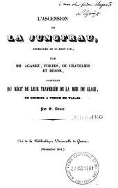 L'ascension de la Jungfrau effectuée le 28 août 1841 par MM. Agassiz, Forbes, Du Chatelier et Desor: précédée du récit de leur traversée de la mer de glace du Grimsel à Viesch en Valais