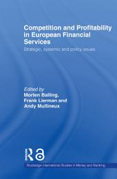 Competition and Profitability in European Financial Services: Strategic, Systemic and Policy Issues