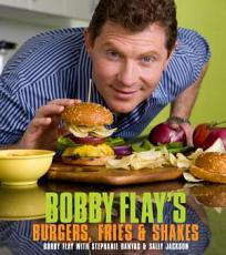 Bobby Flay s Burgers  Fries  and Shakes PDF