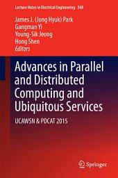 Advances in Parallel and Distributed Computing and Ubiquitous Services: UCAWSN & PDCAT 2015