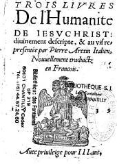 Trois livres de l'Humanité de Iesuschrist : diuinement descripte, et au vif representée par Pierre Aretin Italien, Nouuellement traduictz en Francois (par Jean de Vauzelles)