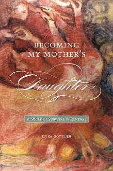 Becoming My Mother   s Daughter PDF
