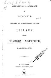 Alphabetical Catalogue of Books Proposed to be Purchased for the Library of the Peabody Institute, Baltimore: Issue 2