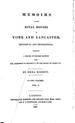 Memoirs of the Rival Houses of York and Lancaster ... Embracing a Period of English History from the Accession of Richard II to the Death of Henry VII.