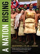 A Nation Rising: Hawaiian Movements for Life, Land, and Sovereignty