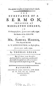 The absolute necessity of preparation for death, the substance of a sermon on the death of S. Harris: Volume 10