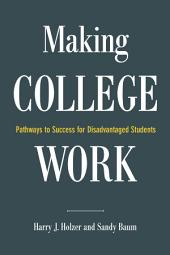 Making College Work: Pathways to Success for Disadvantaged Students